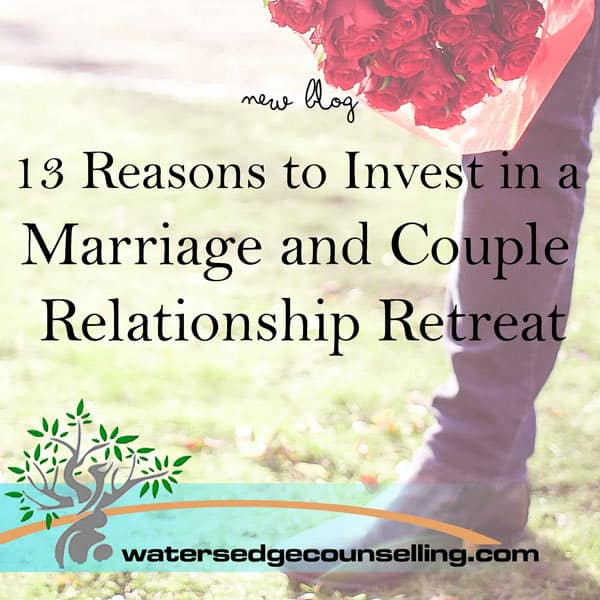13 Reasons to Invest in a Marriage and Couple Relationship Retreat