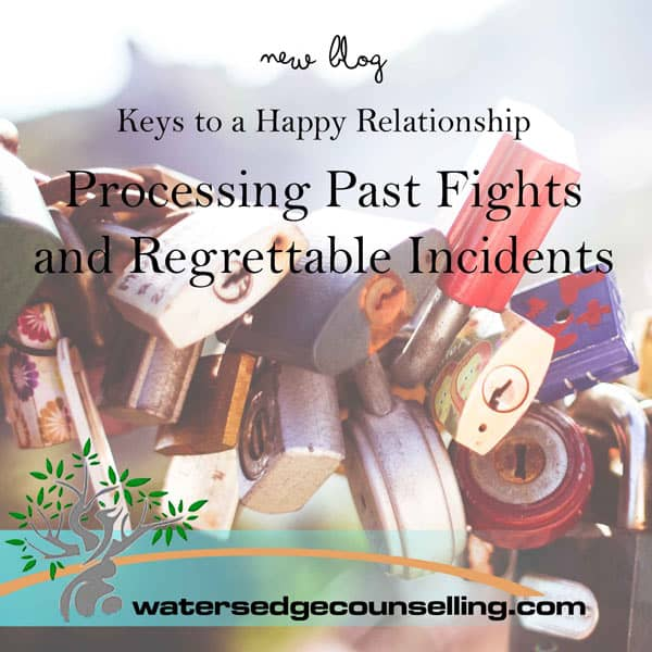 Keys to a Happy Relationship: Processing Past Fights and Regrettable Incidents