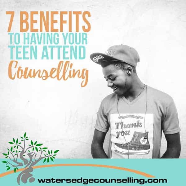 7 Benefits To Having Your Teenager Attend Counselling