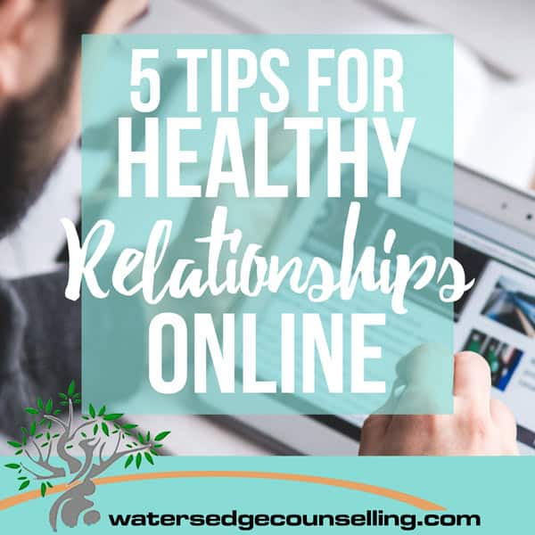 5 Tips for Healthy Relationships Online