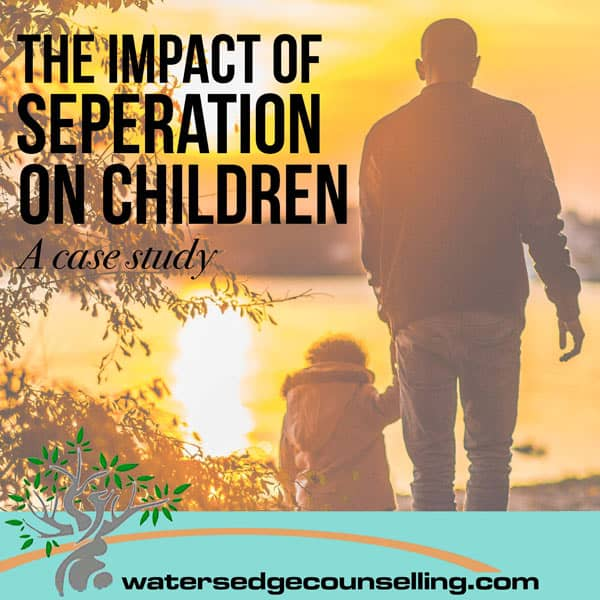 The Impact of Separation on Children – A Case Study