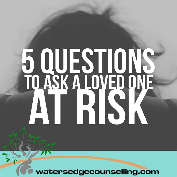 5 Questions to Ask a Loved One At Risk
