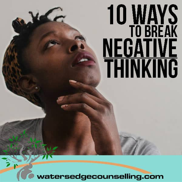 10 Ways to Break Negative Thinking