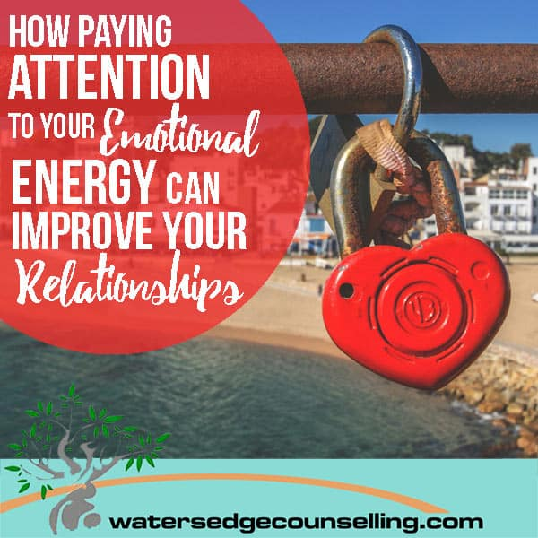 How Paying Attention to your Emotional Energy Can Improve your Relationships