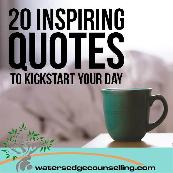 20 inspiring quotes to kickstart your day