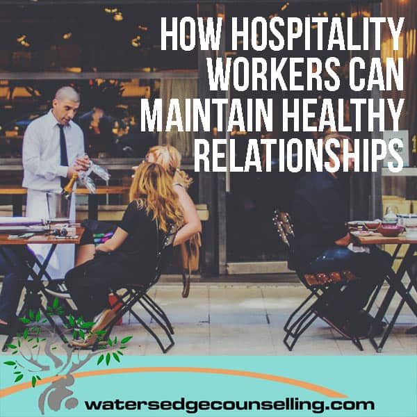 How hospitality workers can maintain healthy relationships