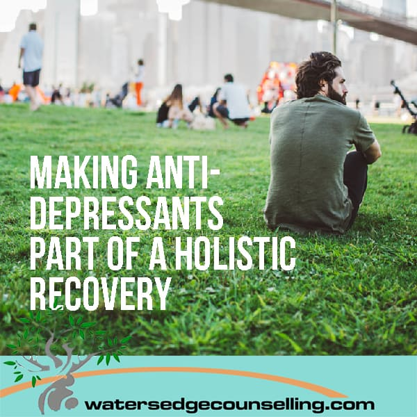Making anti-depressants part of a holistic recovery