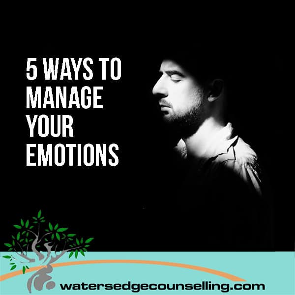 5 ways to manage your emotions