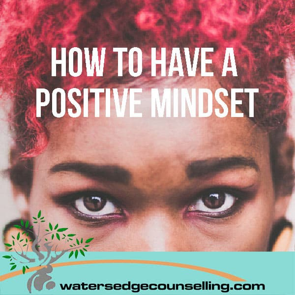 How to have a positive mindset