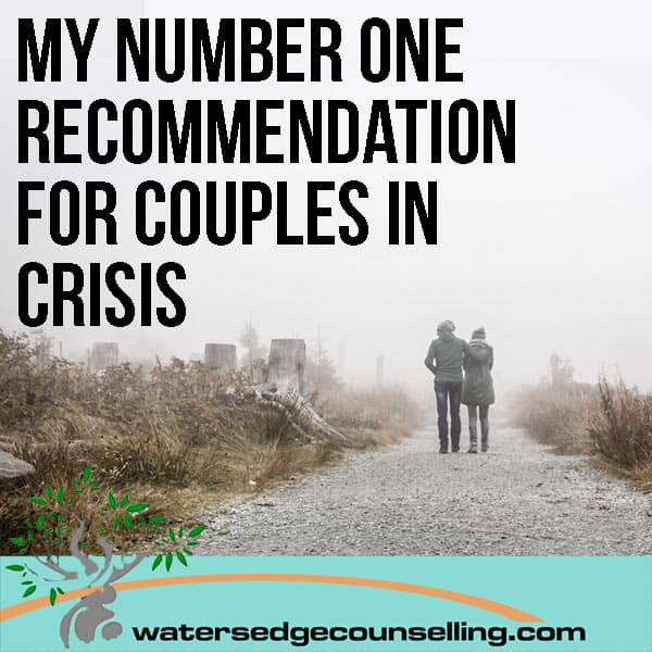 My number one recommendation for couples in crisis