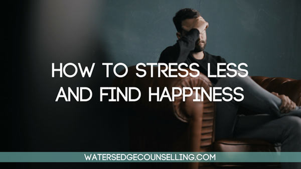 How to stress less and find happiness