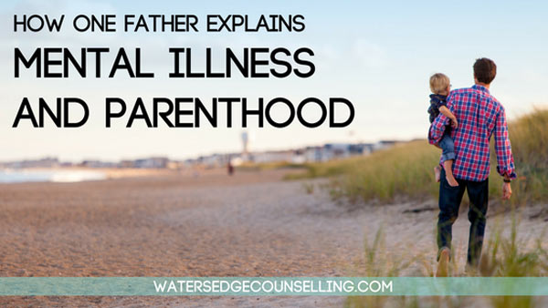 How one father explains mental illness and parenthood