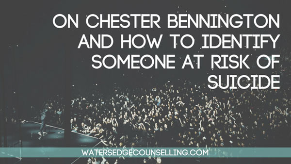On Chester Bennington and how to identify someone at risk of suicide