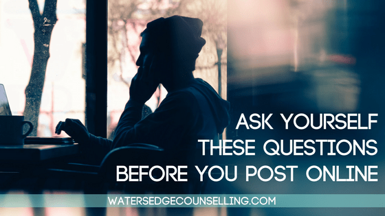 Ask yourself these questions before you post online