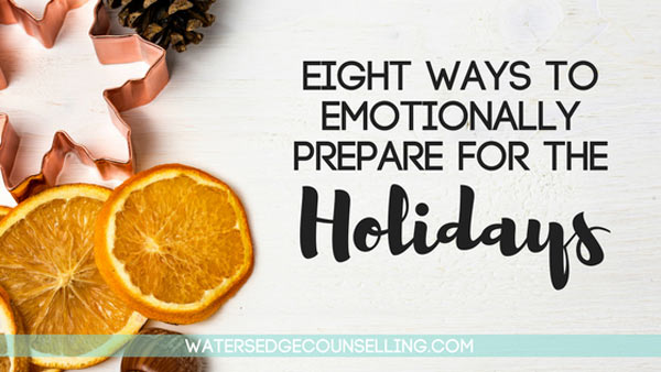 Eight ways to emotionally prepare for the holidays