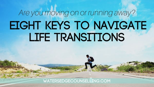 Are you moving on or running away? : Eight keys to navigate life transitions