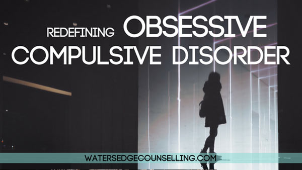 Redefining Obsessive Compulsive Disorder