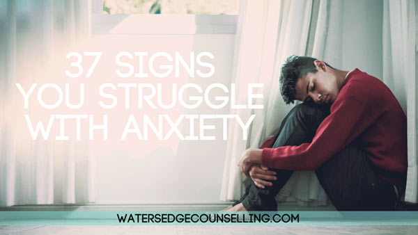 37 signs you struggle with anxiety
