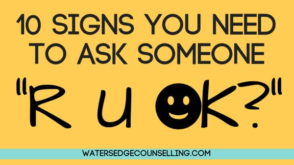 "10 signs you need to ask someone ""R U OK?"""