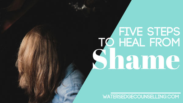 Five steps to heal from Shame