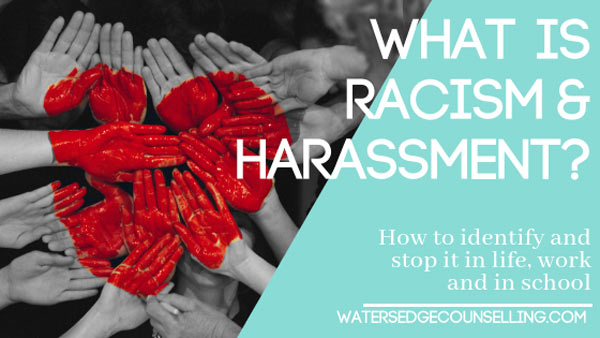 What is racism and harassment? : How to identify and stop it in life, work and in school