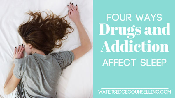 Four ways drugs and addiction affect sleep