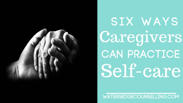 Six ways caregivers can practice self-care