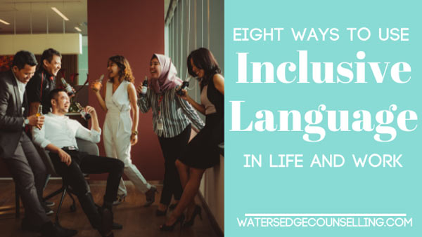 Eight Ways to Use Inclusive Language in Life and Work