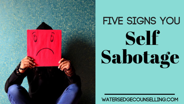 Five signs you self sabotage
