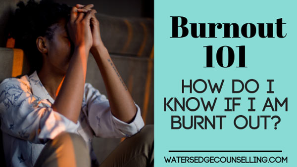 Burnout 101: How do I know if I am burnt out?