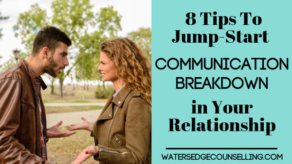 8 Tips To Jump-Start Communication Breakdown in Your Relationship