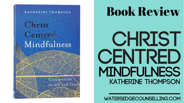 [BOOK REVIEW] Christ-Centred Mindfulness by Katherine Thompson