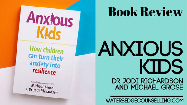 [BOOK REVIEW]  Anxious Kids by Dr Jodi Richardson and Michael Grose