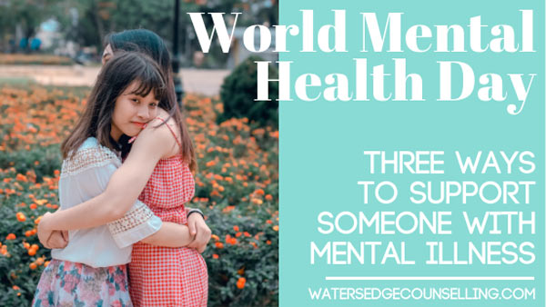 World Mental Health Day: Three ways to support someone with mental illness