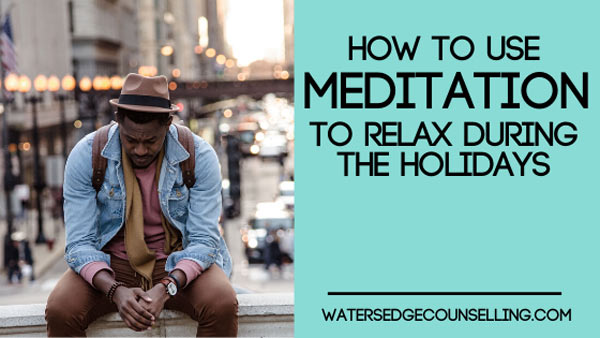 How to use meditation to relax during the holidays