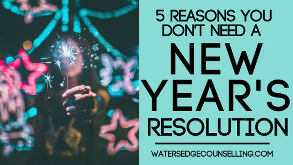 5 reasons you don't need a New Year's Resolution