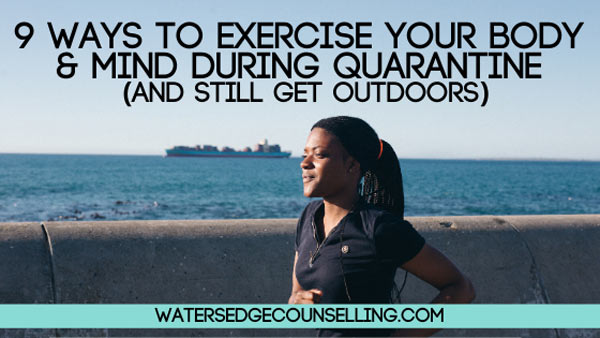9 ways to exercise your body and mind during quarantine (and still get outdoors)