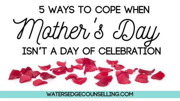 5 ways to cope when Mother's Day isn't a day of celebration
