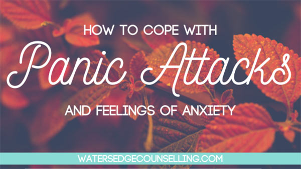 How to Cope with Panic Attacks & Feelings of Anxiety