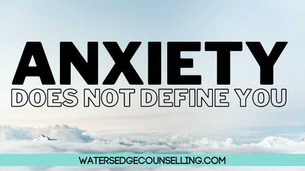 Anxiety Does Not Define You
