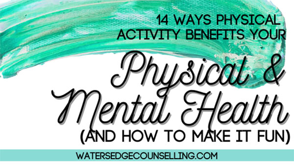 14 ways physical activity benefits your physical and mental health (and how to make it fun)