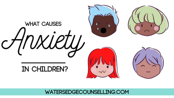 What causes Anxiety in Children?