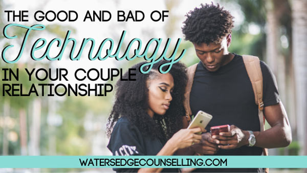 The Good and Bad of Technology in Your Couple Relationship