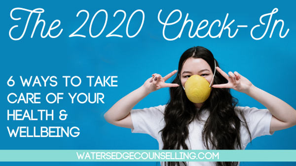 The 2020 Check in : 6 ways to take care of your health and wellbeing