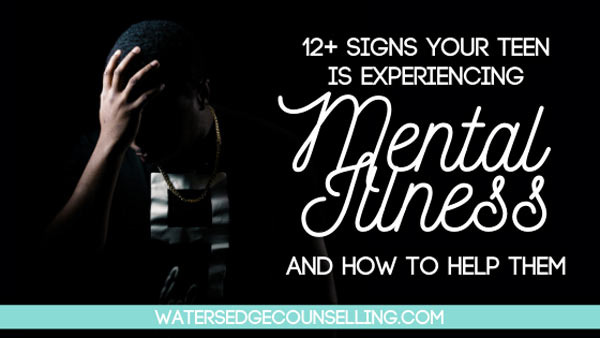 12+ signs your teen is experiencing mental illness and how to help them