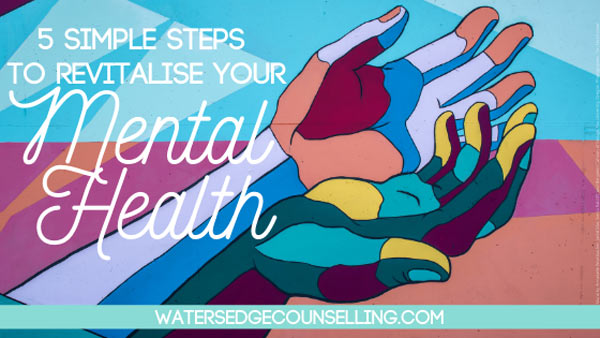 5 simple steps to revitalise your mental health