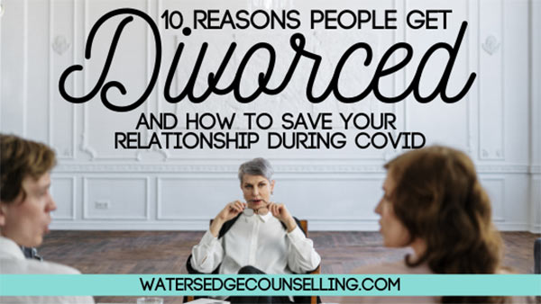 10 reasons people get divorced, and how to save your relationship during COVID