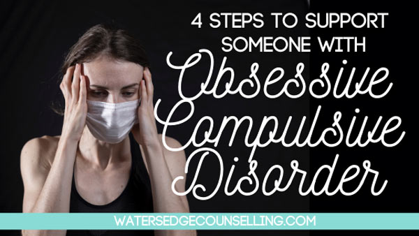 4 steps to support someone with Obsessive Compulsive Disorder