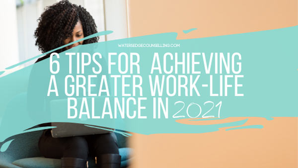 6 tips for achieving a greater work-life balance in 2021
