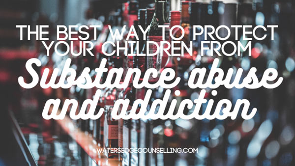 The best way to protect your children from substance abuse and addiction